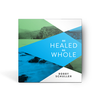 Be Healed Be Whole 2 CD SET
